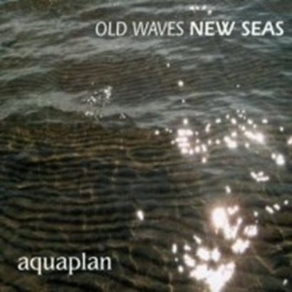 Aquaplan「Old Waves New Seas」