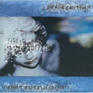 プログレおすすめ:The Pineapple Thief「Variations On A Dream」(2003年イギリス)