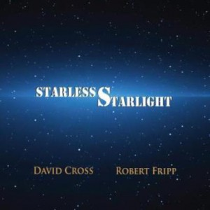 プログレおすすめ:David Cross & Robert Fripp「Starless Starlight」(2015年イギリス)