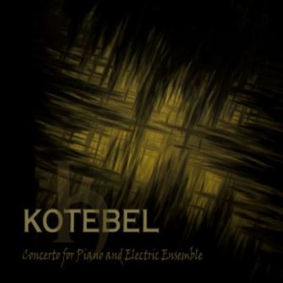 Kotebel「Concerto For Piano And Electric Ensemble」