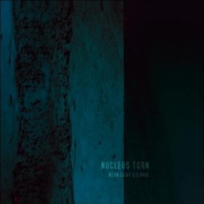 Nucleus Torn「Neon Light Eternal」