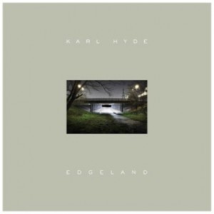 プログレおすすめ:Karl Hyde「Edgeland」(2013年イギリス)